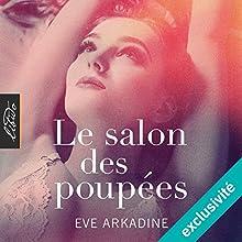 Le salon des poupées | Livre audio Auteur(s) : Ève Arkadine Narrateur(s) : Linda Limier