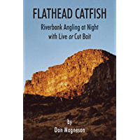 Flathead Catfish: Riverbank Angling at Night with Live or Cut Bait