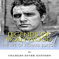 Legends of Hollywood: The Life of Richard Burton