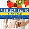 Weight Loss Affirmations Bundle: Daily Affirmations to Help You Lose Weight, Reach Your Fitness Goals and Achieve Weight Loss Success Audiobook by  Law of Attraction Coach Narrated by  Law of Attraction Coach