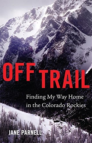 BEST! Off Trail: Finding My Way Home in the Colorado Rockies<br />P.P.T