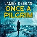 Once a Pilgrim Hörbuch von James Deegan Gesprochen von: Joshua Manning