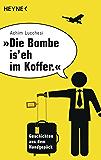 """""""Die Bombe is' eh im Koffer"""": Geschichten aus dem Handgepäck"""