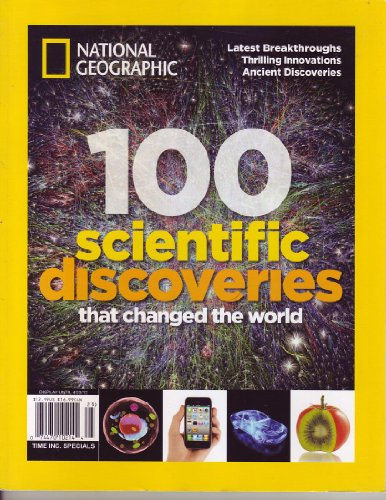 National Geographic: 100 Scientific Discoveries That Changed the World (100 Scientific Discoveries That Changed The World)