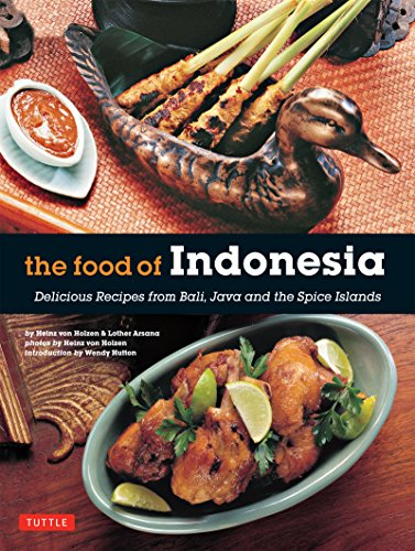 Food of Indonesia: Delicious Recipes from Bali, Java and the Spice Islands by Heinz Von Holzen, Lother Arsana