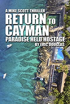 Return to Cayman: Paradise Held Hostage (A Mike Scott Thriller Book 6) by [Douglas, Eric]