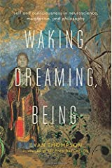 Waking, Dreaming, Being: Self and Consciousness in Neuroscience, Meditation, and Philosophy Paperback