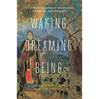 Waking, Dreaming, Being: Self and Consciousness in Neuroscience, Meditation, and...
