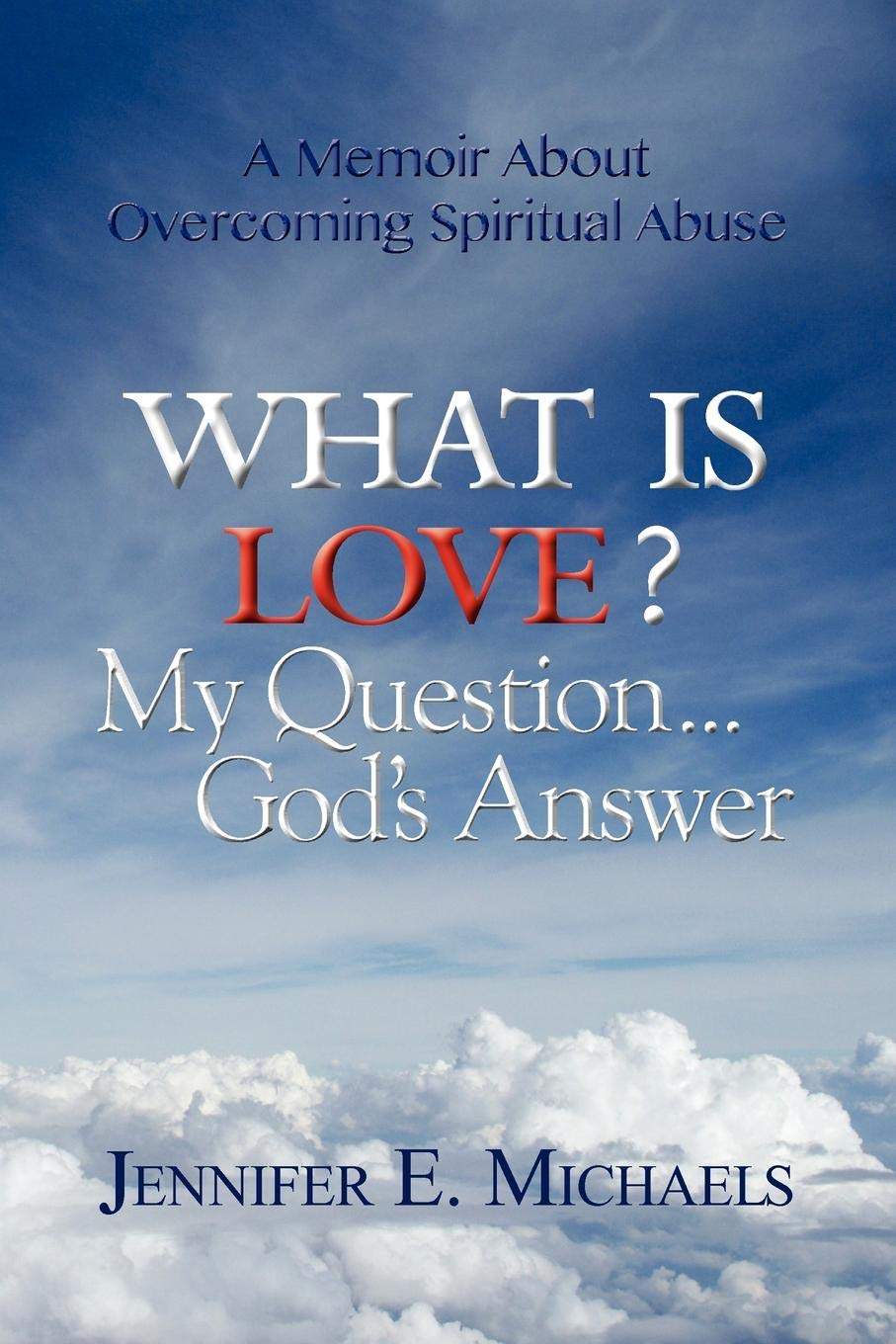 What is Love? My Question    God's Answer: What is Love? My