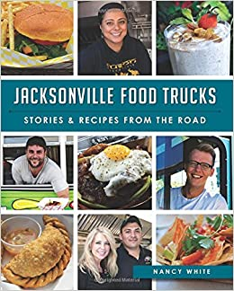 Jacksonville food trucks stories recipes from the road american jacksonville food trucks stories recipes from the road american palate nancy white 9781626197657 amazon books forumfinder Images