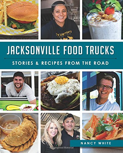 Jacksonville Food Trucks:: Stories & Recipes from the Road (American Palate)