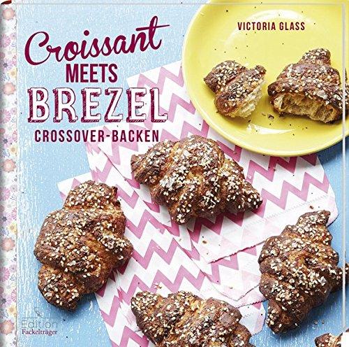 Croissant meets Brezel - Crossover Backen