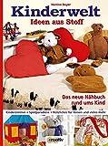 Kinderwelt. Ideen aus Stoff: Das neue Nähbuch rund ums Kind