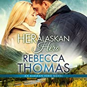 Her Alaskan Hero: Alaskan Hero, Book 2 | Rebecca Thomas