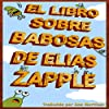 El libro de las babosas de Elias Zapple [Elias Zapple's Book of Slugs]