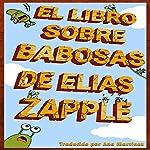 El libro de las babosas de Elias Zapple [Elias Zapple's Book of Slugs] | Elias Zapple