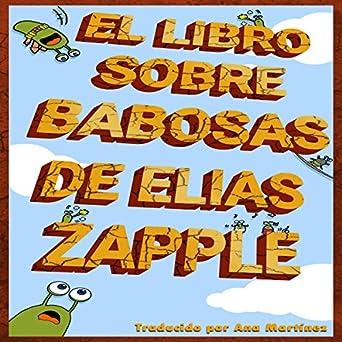 Amazon.com: El libro de las babosas de Elias Zapple [Elias ...