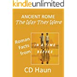 Ancient Rome - The Way They Were: Roman Facts from In A Time Before