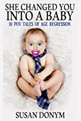She Changed You Into a Baby: 10 POV Tales of Age Regression