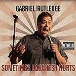 Sometimes Laughter Hurts | Gabriel Rutledge