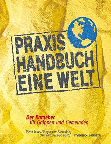 Praxis-Handbuch Eine Welt: Der Ratgeber für Gruppen und Gemeinden