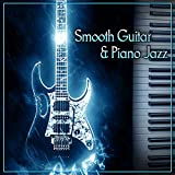 Smooth Guitar & Piano Jazz – Best Smooth Jazz, Night Guitar, Chilled Piano, Restaurant Music, Background Sounds