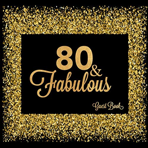 - 80 & Fabulous Guest Book: Eightieth Message Keepsake Memory Log For Family Friends To Write In Comments Advice And Wishes (Fabulous Collections)