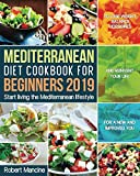 Mediterranean Diet Cookbook for Beginners 2019: Start living the Mediterranean lifestyle to Lose weight, Balance Hormones and reinvent your Life for a New and Improved You