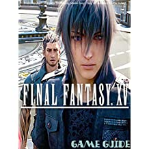 FINAL FANTASY XV STRATEGY GUIDE & GAME WALKTHROUGH, TIPS, TRICKS, AND MORE!