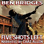 Five Shots Left: A Ben Bridges Western | Ben Bridges