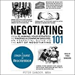 Negotiating 101: From Planning Your Strategy to Finding a Common Ground, an Essential Guide to the Art of Negotiating | Peter Sander