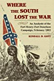Front cover for the book Where the South Lost the War : An Analysis of the Fort Henry-Fort Donelson Campaign, February 1862 by Kendall D. Gott