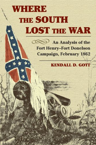 Where the South Lost the War : An Analysis of the Fort Henry-Fort Donelson Campaign, February 1862