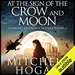 At the Sign of the Crow and Moon: A Sorcery Ascendant Prequel Novella   Mitchell Hogan