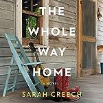 The Whole Way Home: A Novel | Sarah Creech