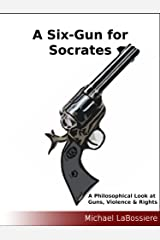 A Six Gun for Socrates Kindle Edition