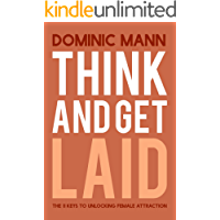 Think and Get Laid: The 11 Keys to Unlocking Female Attraction (English Edition)