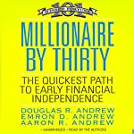 Millionaire by Thirty: The Quickest Path to Early Financial Independence | Douglas R. Andrew,Emron Andrew,Aaron Andrew