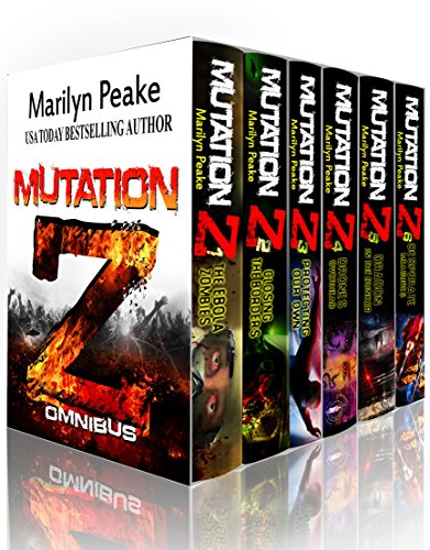 Mutation Z Series, Books 1-6: The Ebola Zombies, Closing the Borders, Protecting Our Own, Drones Overhead, Dragon in the Bunker, Desperate Measures by [Peake, Marilyn]