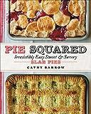 Pie Squared: Irresistibly Easy Sweet & Savory Slab Pies