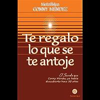 Te regalo lo que se te antoje: El Secreto que Conny Méndez ya había descubierto hace 50 años (Spanish Edition)