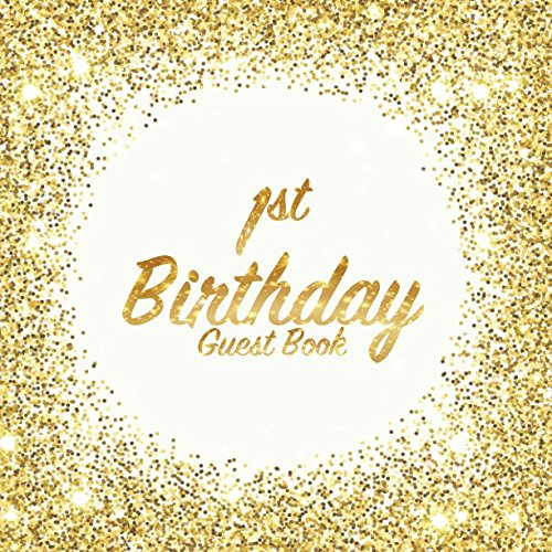 1st Birthday Guest Book: Party celebration keepsake for family and friends to write best wishes, messages or sign in (Square Golden Glitter Print) -