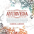 Ayurveda: A Beginner's Guide on How to Apply the Ayurveda Principles and Practices to Heal and Nourish Your Body Holistically, Regain Vitality and Live a Vibrant Life