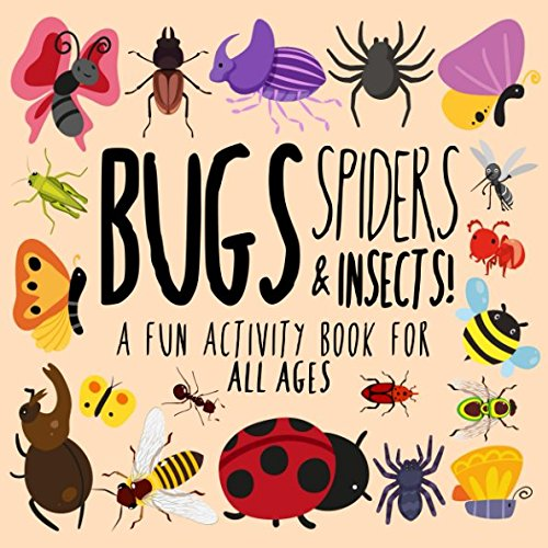 Bugs, Spiders and Insects!: A Fun Activity Book for Kids