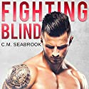 Fighting Blind Audiobook by C. M. Seabrook Narrated by Ali Peterson, Jeffrey D. Peterson
