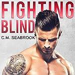 Fighting Blind | C. M. Seabrook