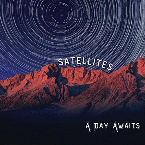 A Day Awaits - Satellites 2017