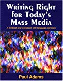 Writing Right for Today's Mass Media : A Textbook and Workbook with Language Exercises, Adams, Paul, 0830414568