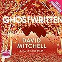Ghostwritten Audiobook by David Mitchell Narrated by William Rycroft