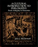 A Cultural Introduction to Philosophy, John J. McDermott, 0394327810